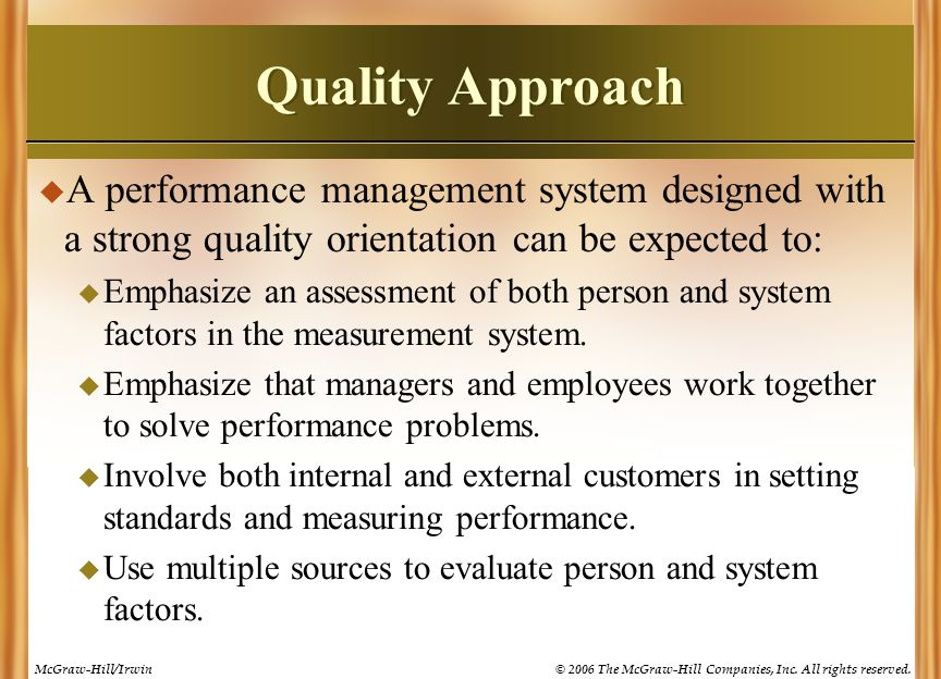 Quality Approach A performance management system designed with a strong quality orientation can be expected to: