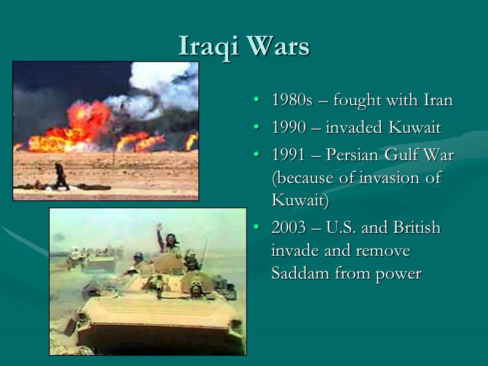 Iraqi Wars 1980s – fought with Iran 1990 – invaded Kuwait