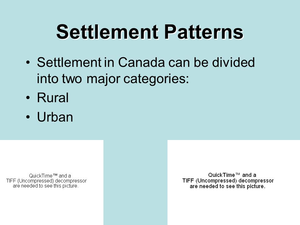 Settlement Patterns Settlement in Canada can be divided into two major categories: Rural Urban