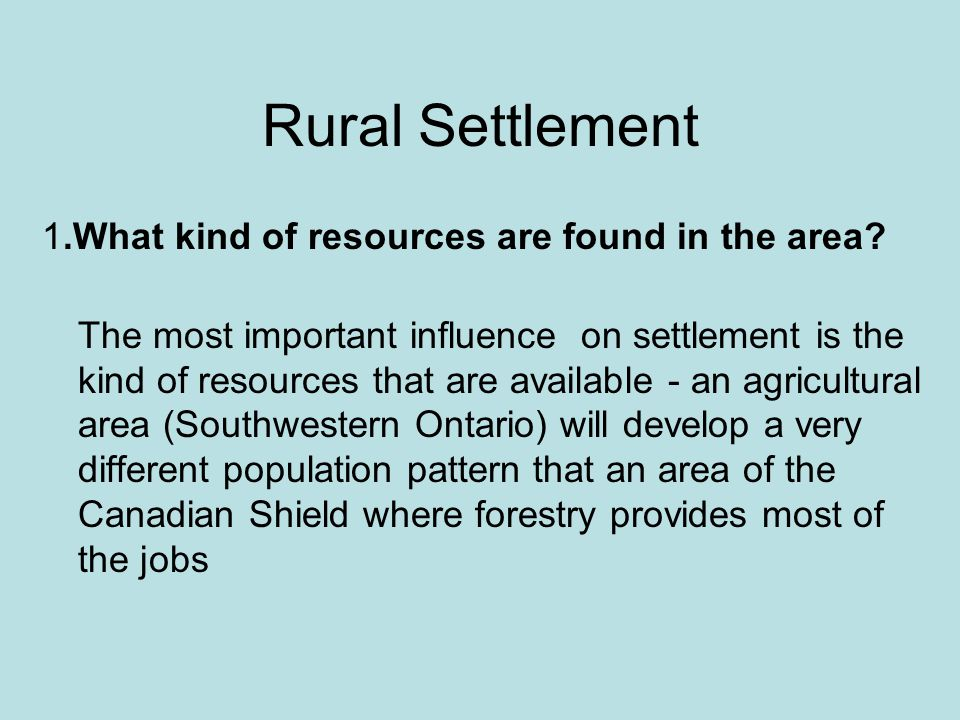 Rural Settlement 1.What kind of resources are found in the area