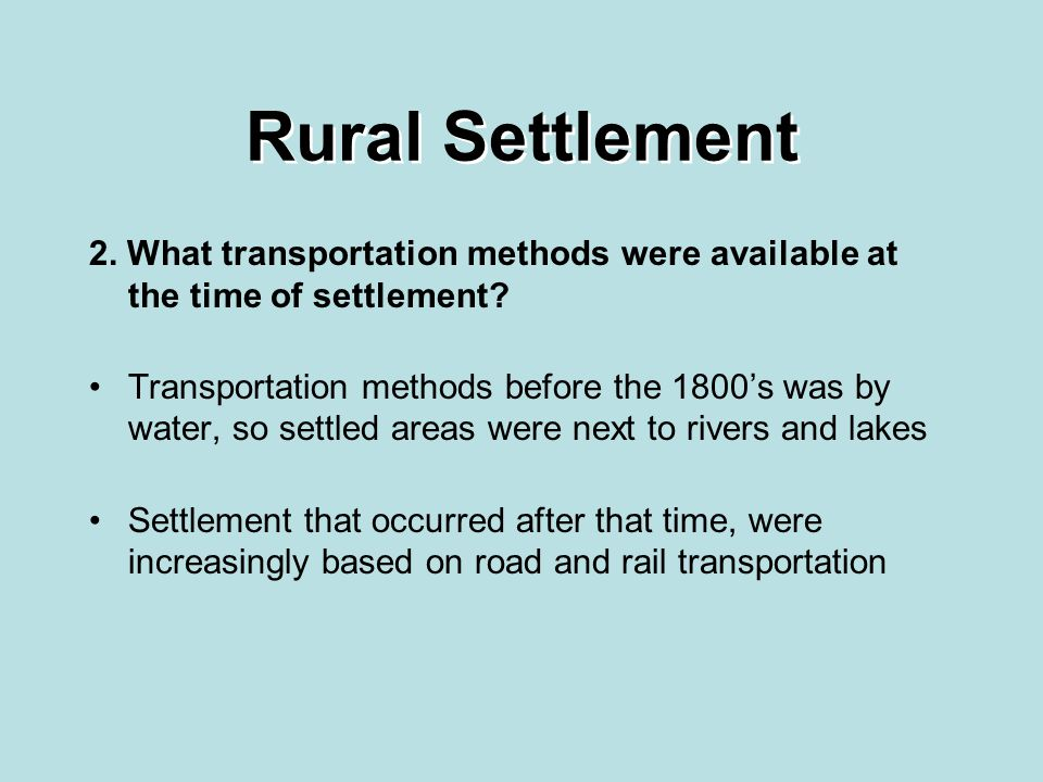 Rural Settlement 2. What transportation methods were available at the time of settlement