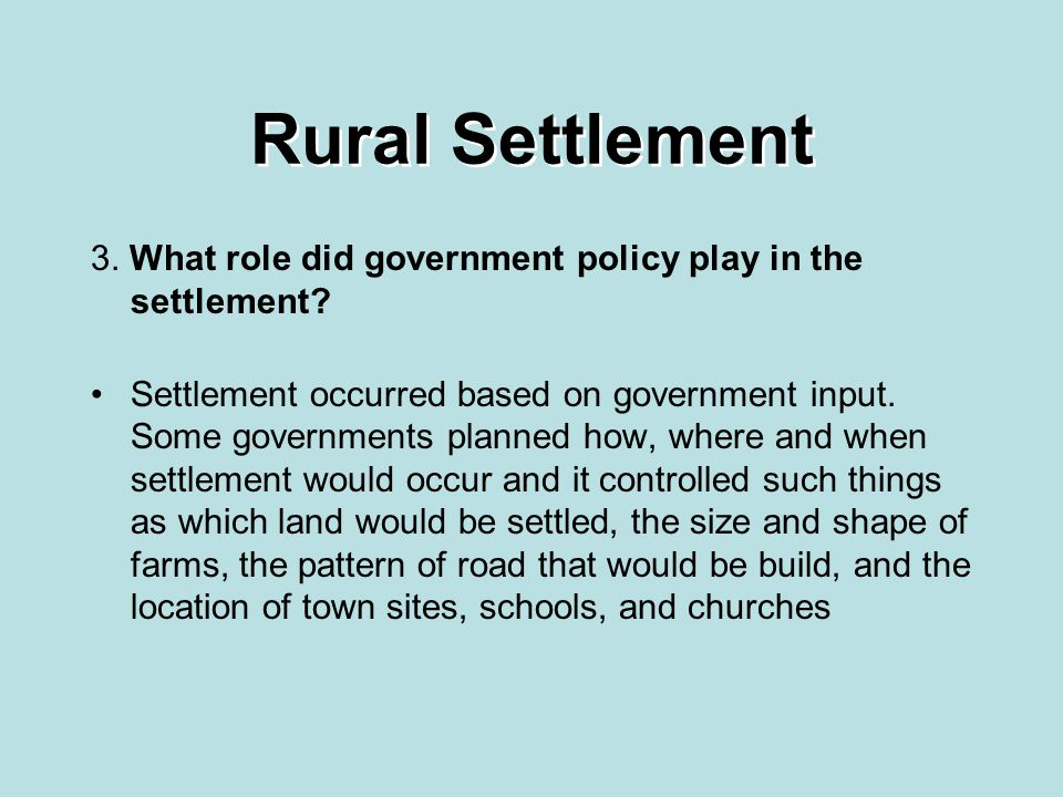 Rural Settlement 3. What role did government policy play in the settlement