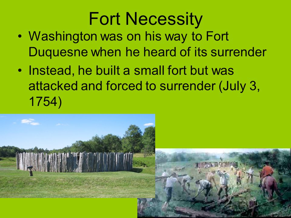Fort Necessity Washington was on his way to Fort Duquesne when he heard of its surrender.