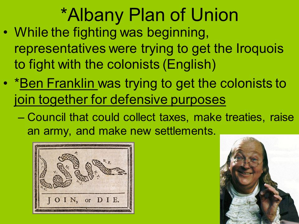 *Albany Plan of Union While the fighting was beginning, representatives were trying to get the Iroquois to fight with the colonists (English)