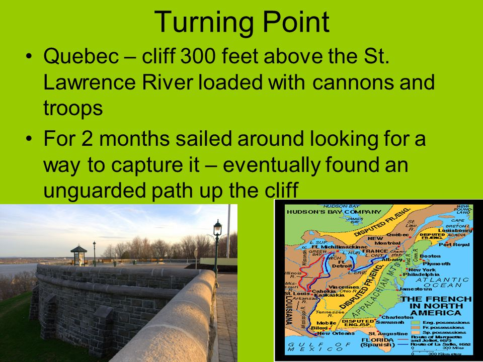 Turning Point Quebec – cliff 300 feet above the St. Lawrence River loaded with cannons and troops.