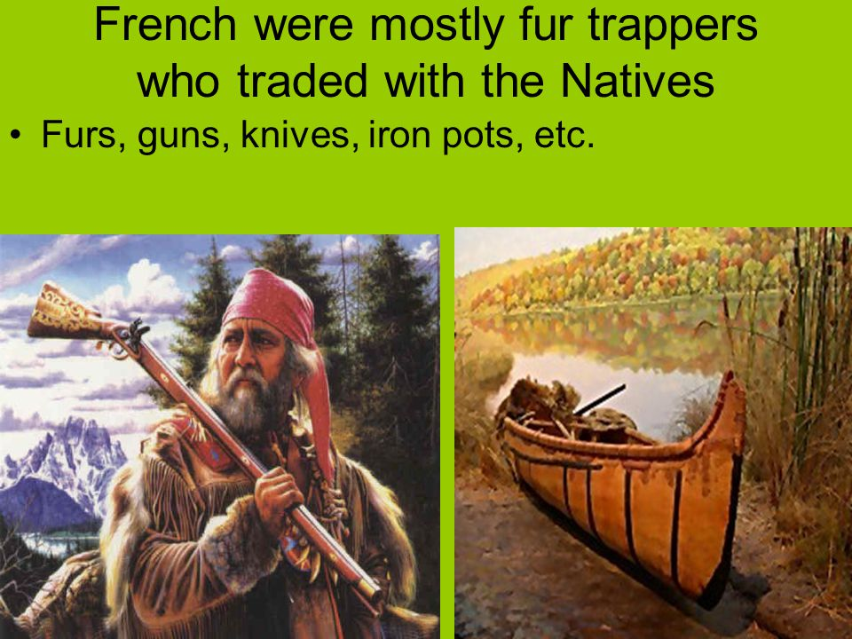 French were mostly fur trappers who traded with the Natives
