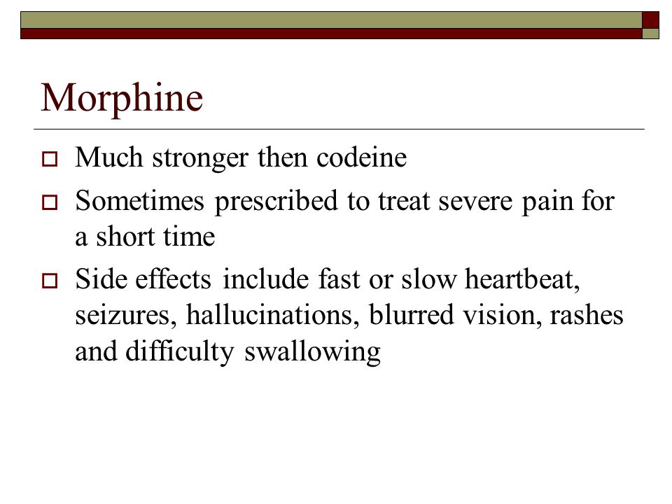 Morphine Much stronger then codeine