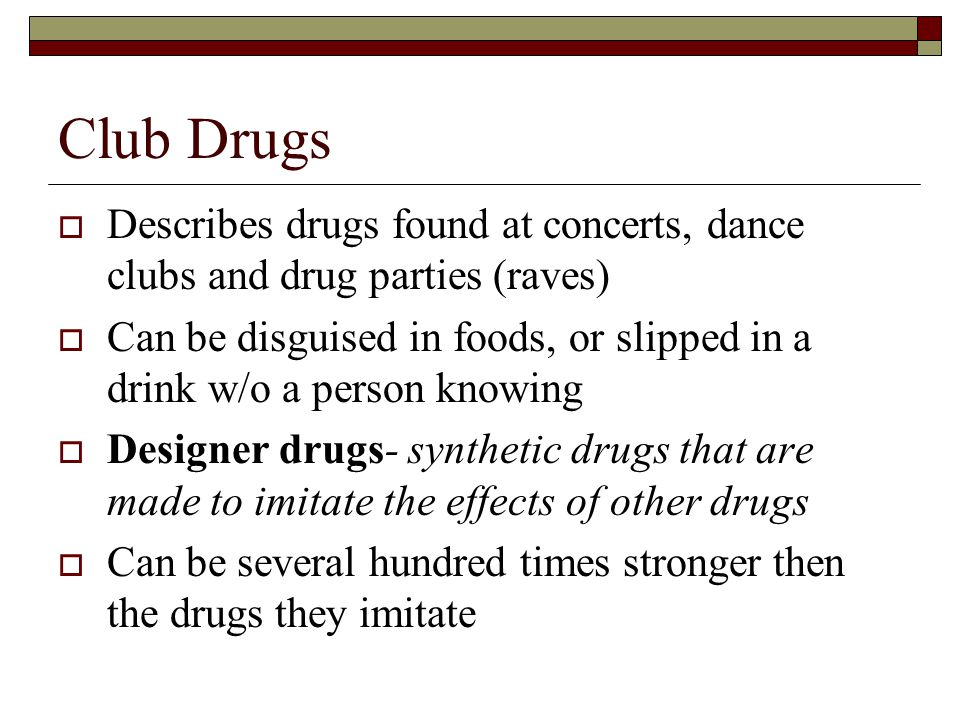Club Drugs Describes drugs found at concerts, dance clubs and drug parties (raves)