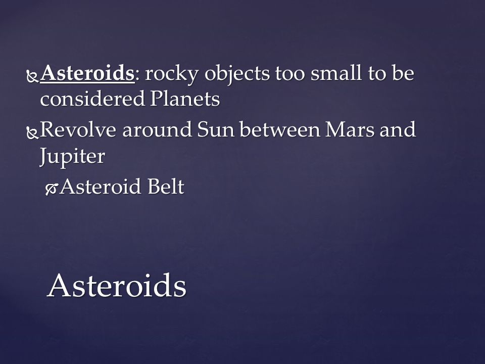 Asteroids Asteroids: rocky objects too small to be considered Planets