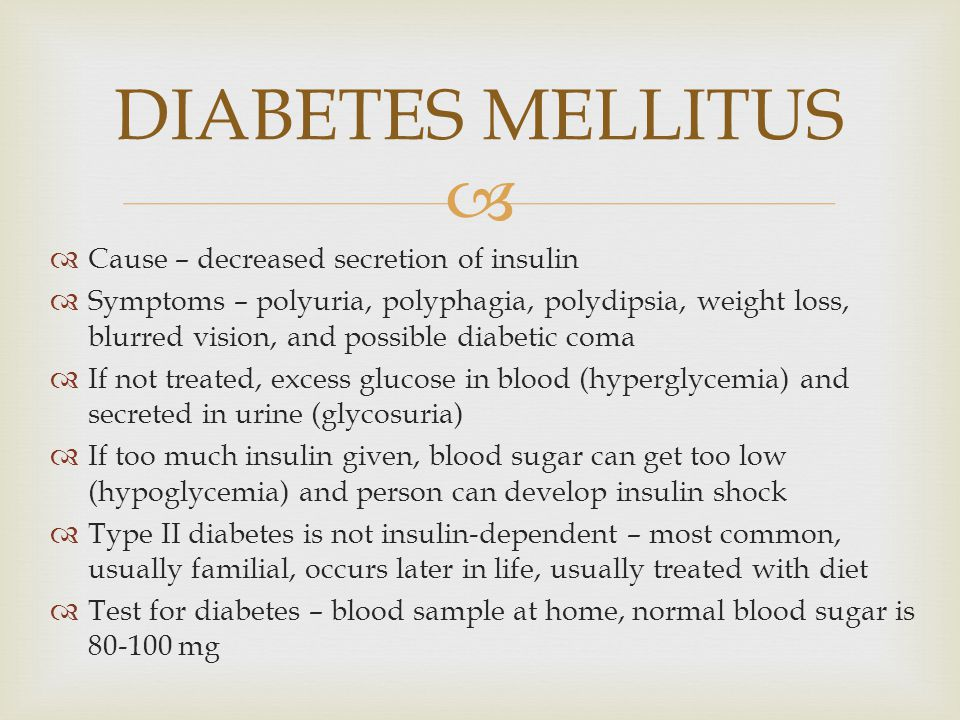 DIABETES MELLITUS Cause – decreased secretion of insulin