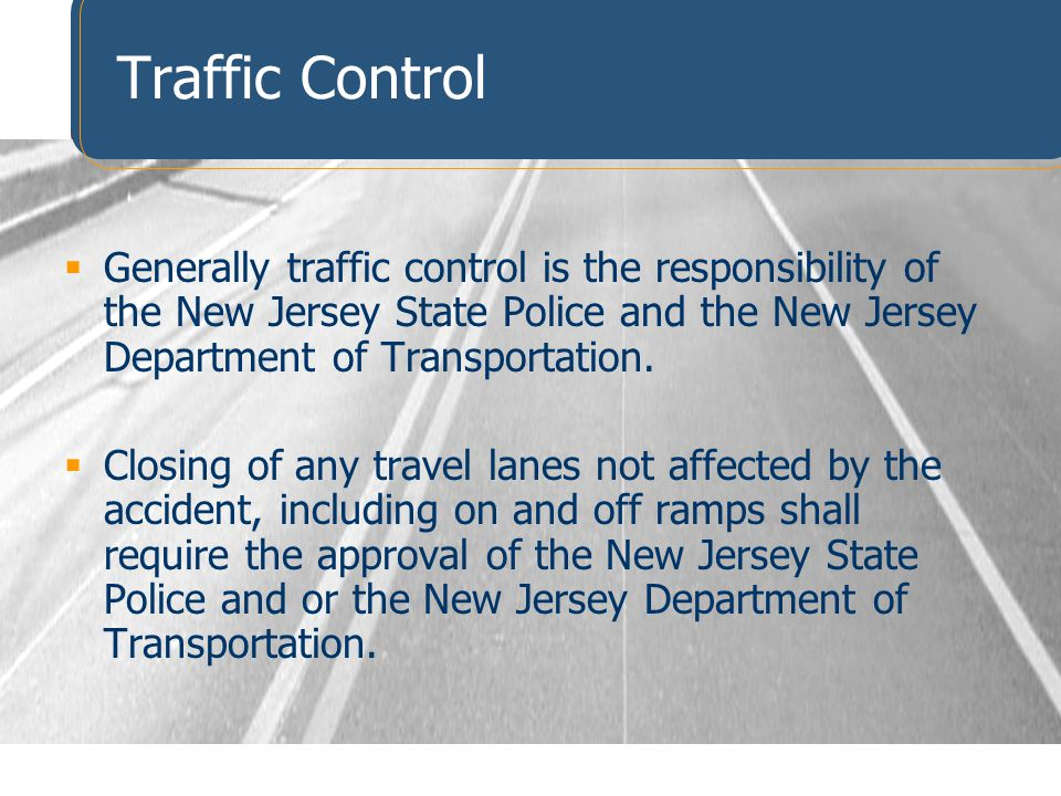 Traffic Control Generally traffic control is the responsibility of the New Jersey State Police and the New Jersey Department of Transportation.