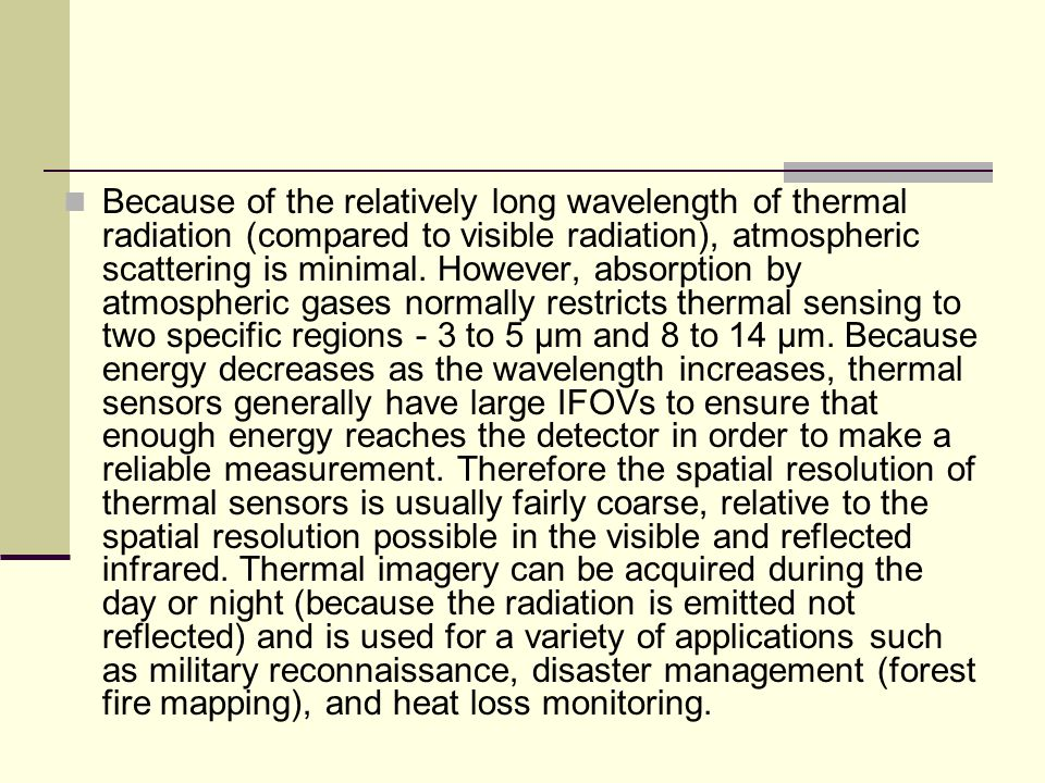 Because of the relatively long wavelength of thermal radiation (compared to visible radiation), atmospheric scattering is minimal.