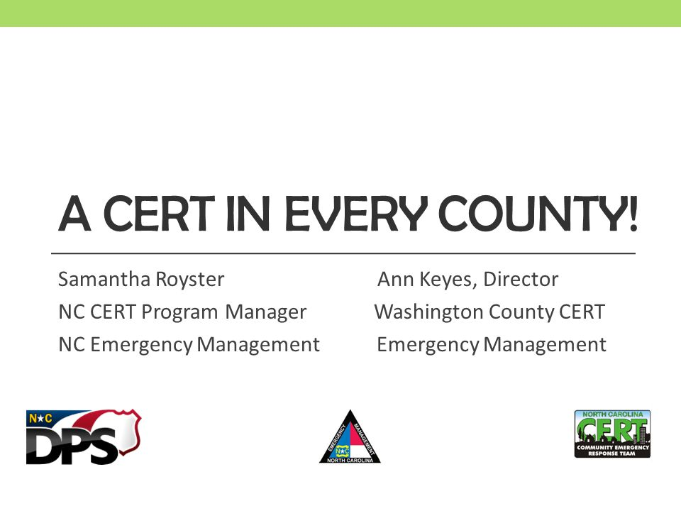 A CERT in Every County! Samantha Royster Ann Keyes, Director