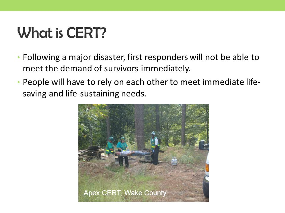 What is CERT Following a major disaster, first responders will not be able to meet the demand of survivors immediately.