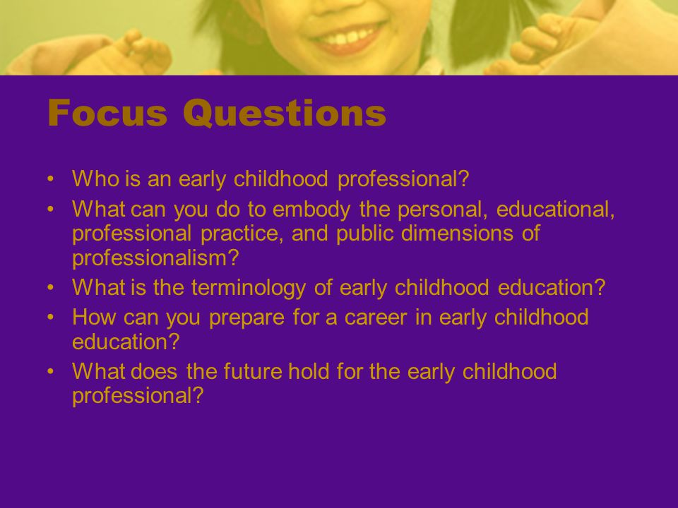 Focus Questions Who is an early childhood professional