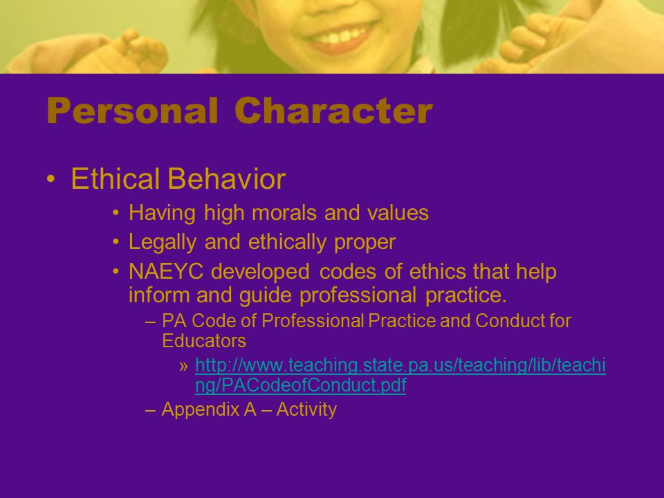 Personal Character Ethical Behavior Having high morals and values