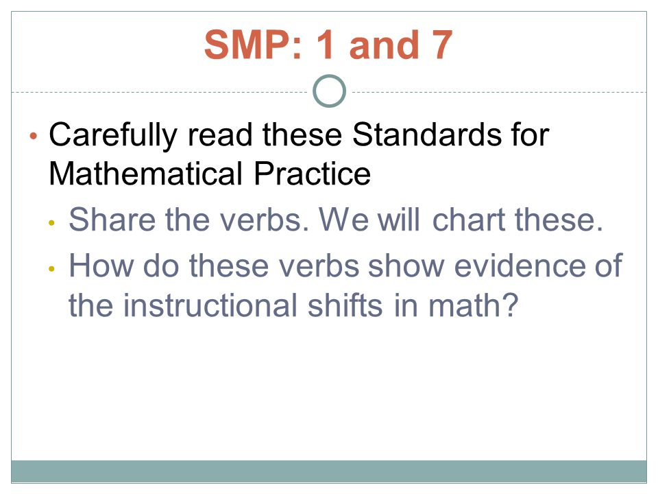 SMP: 1 and 7 Carefully read these Standards for Mathematical Practice