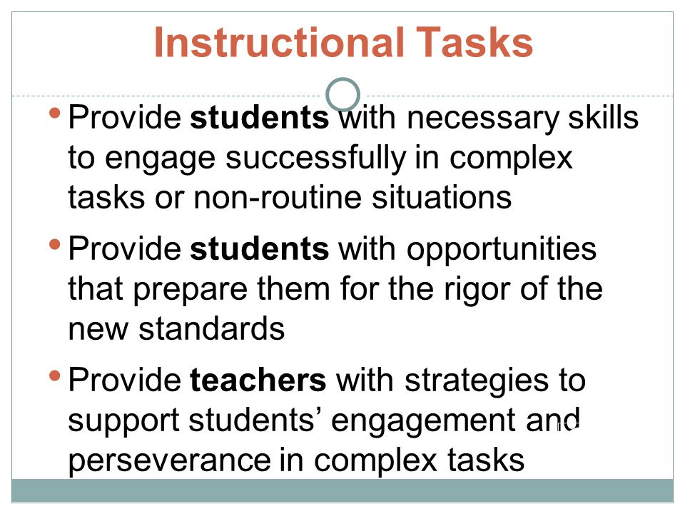 Instructional Tasks Provide students with necessary skills to engage successfully in complex tasks or non-routine situations.