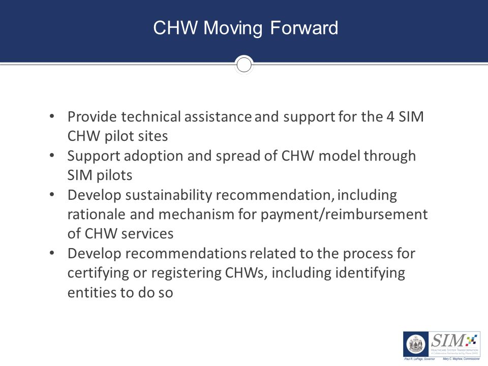CHW Moving Forward Provide technical assistance and support for the 4 SIM CHW pilot sites.