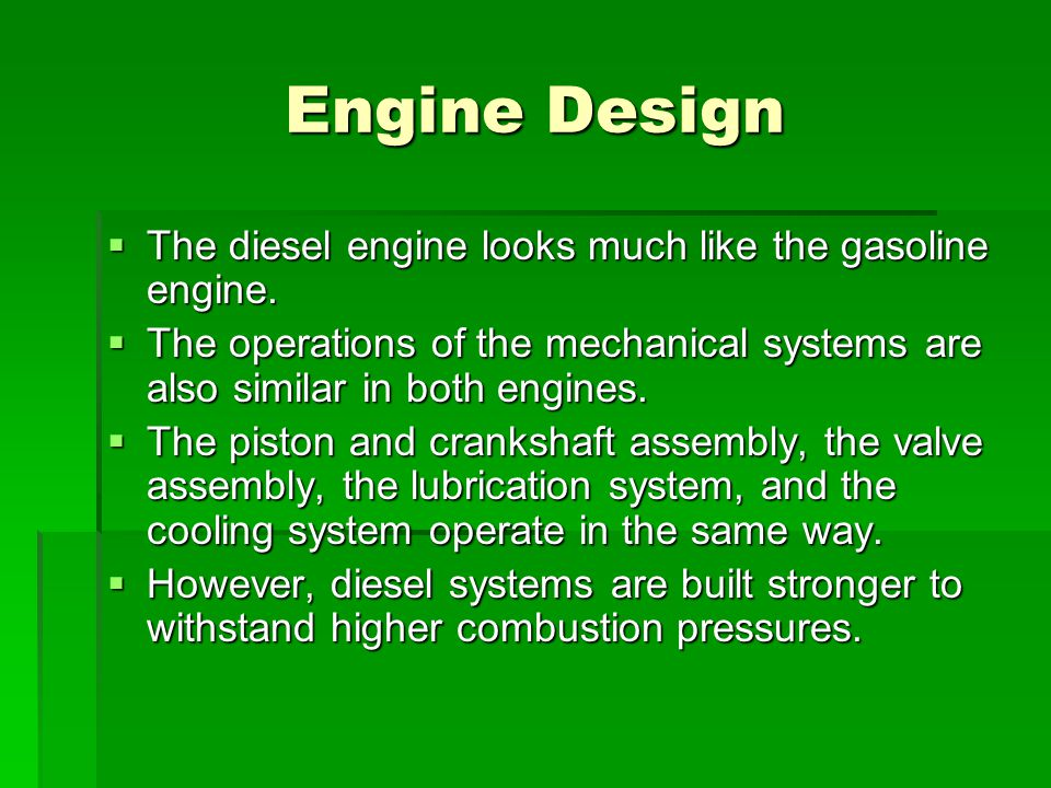 Engine Design The diesel engine looks much like the gasoline engine.