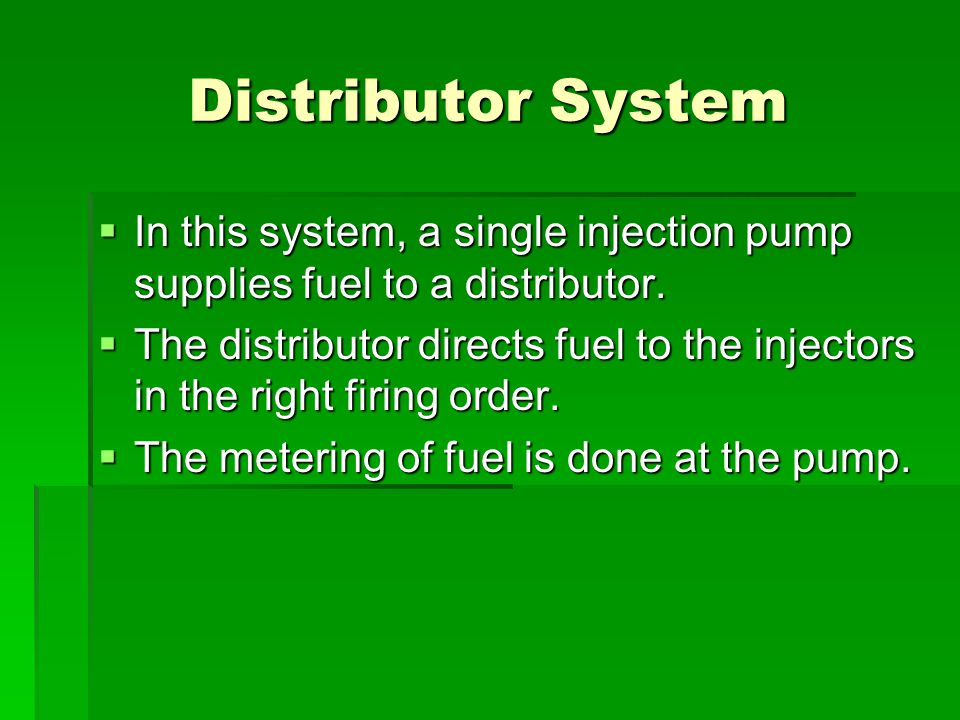 Distributor System In this system, a single injection pump supplies fuel to a distributor.