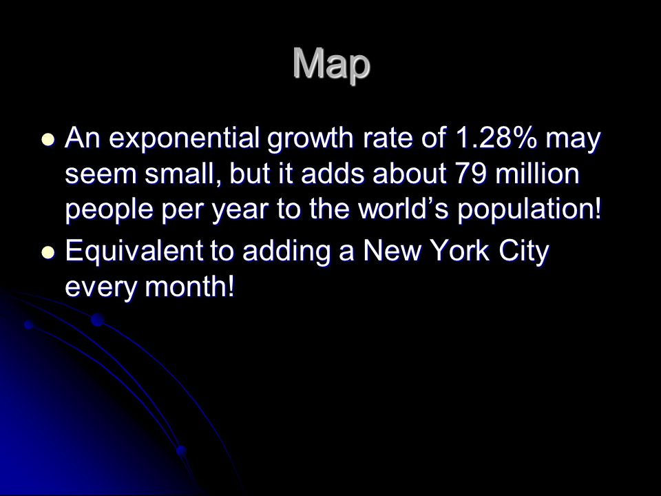 Map An exponential growth rate of 1.28% may seem small, but it adds about 79 million people per year to the world's population!