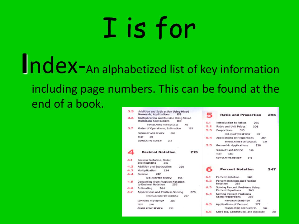 I is for Index-An alphabetized list of key information including page numbers.