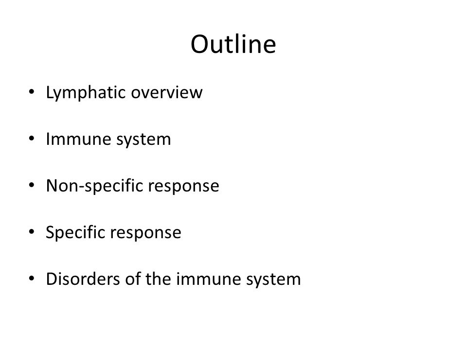 Outline Lymphatic overview Immune system Non-specific response