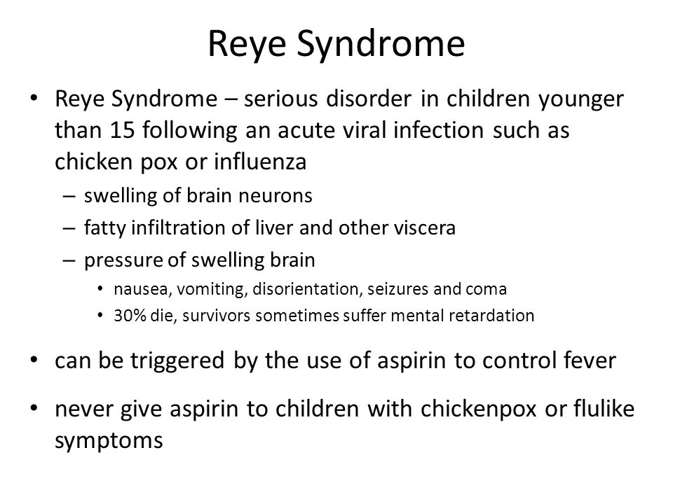 Reye Syndrome Reye Syndrome – serious disorder in children younger than 15 following an acute viral infection such as chicken pox or influenza.