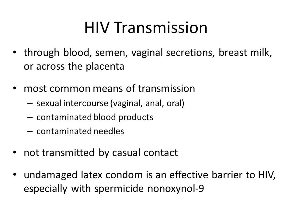 HIV Transmission through blood, semen, vaginal secretions, breast milk, or across the placenta. most common means of transmission.