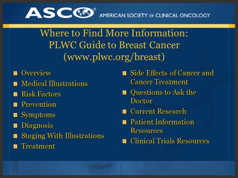 Where to Find More Information: PLWC Guide to Breast Cancer (www. plwc