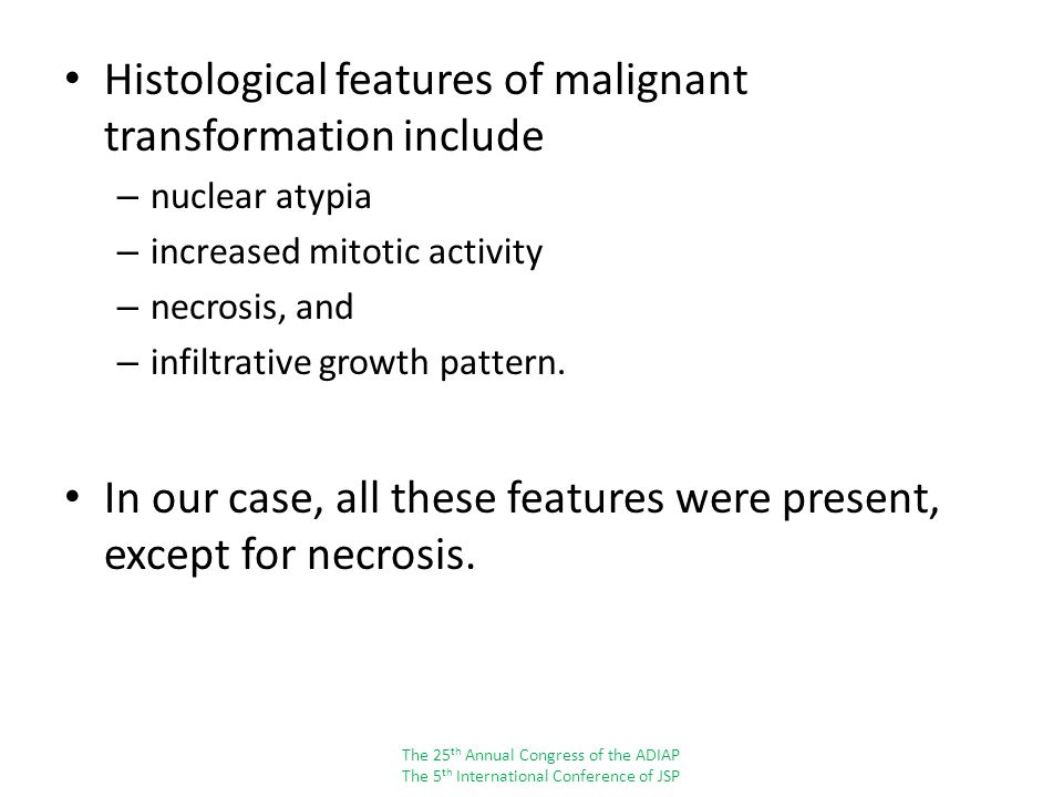 Histological features of malignant transformation include