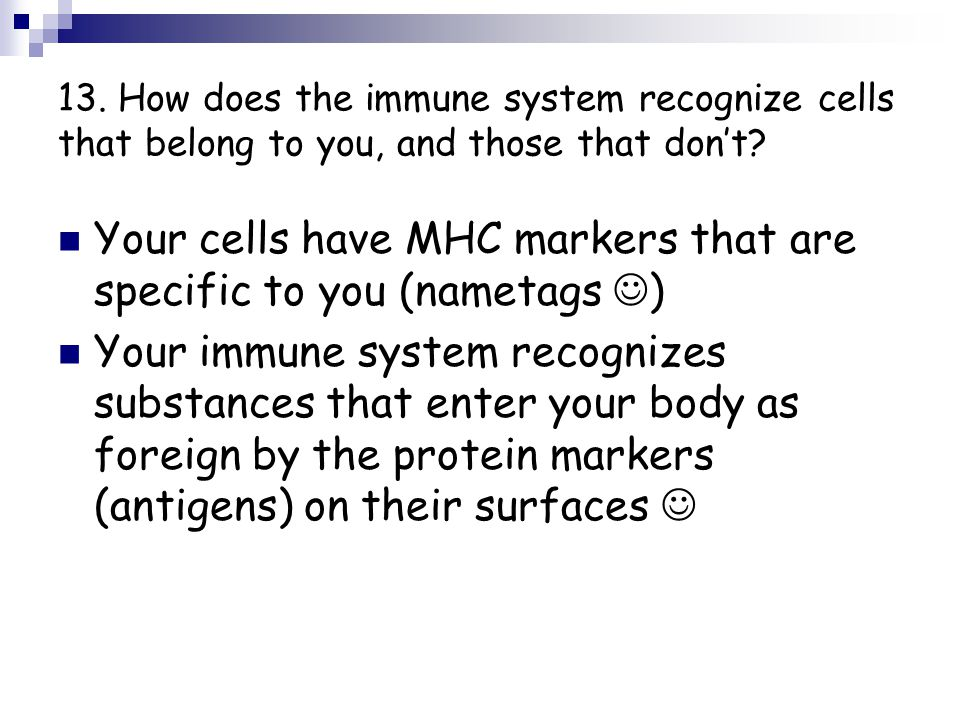 Your cells have MHC markers that are specific to you (nametags )