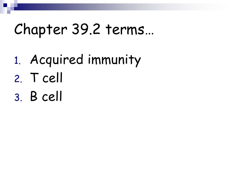 Chapter 39.2 terms… Acquired immunity T cell B cell