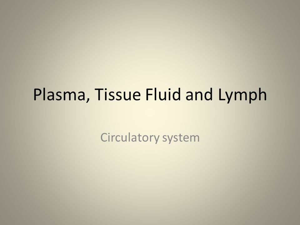 Plasma, Tissue Fluid and Lymph