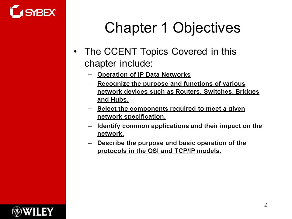 Chapter 1 Objectives The CCENT Topics Covered in this chapter include:
