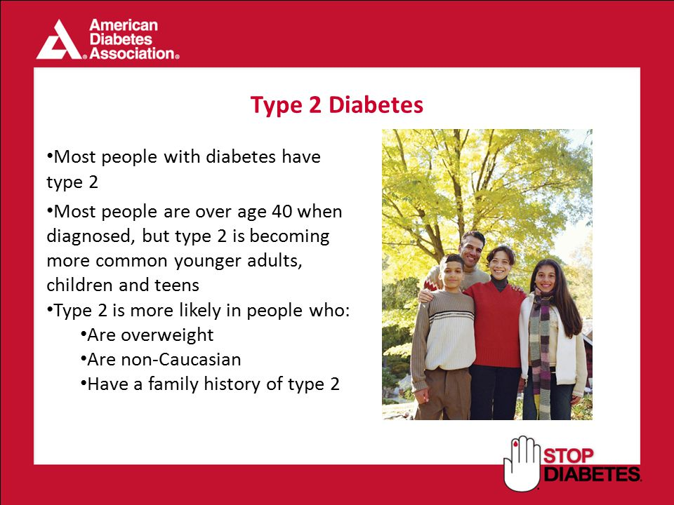 Type 2 Diabetes Most people with diabetes have type 2