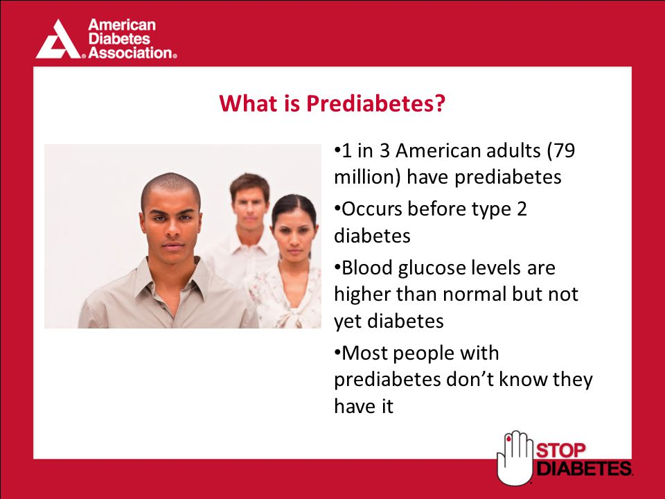 What is Prediabetes 1 in 3 American adults (79 million) have prediabetes. Occurs before type 2 diabetes.