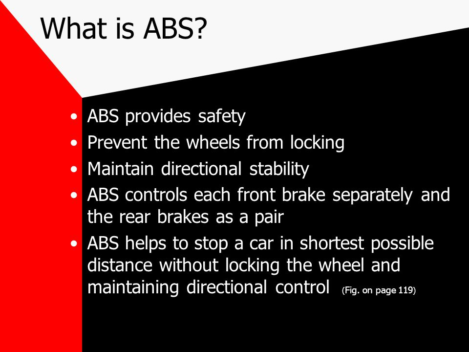 What is ABS ABS provides safety Prevent the wheels from locking