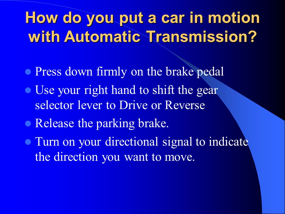 How do you put a car in motion with Automatic Transmission