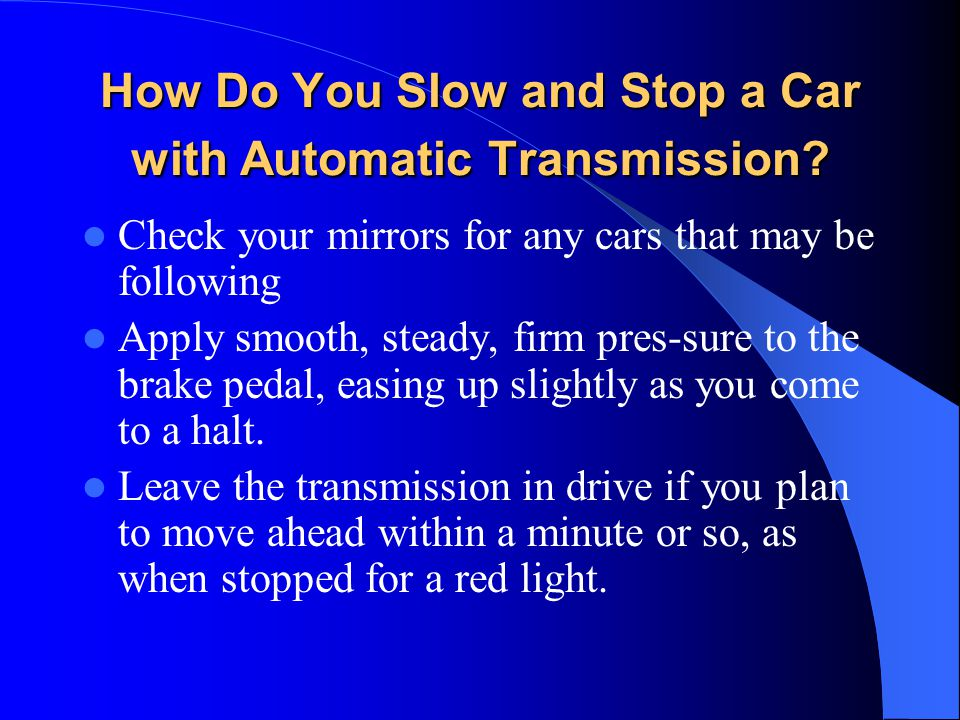 How Do You Slow and Stop a Car with Automatic Transmission
