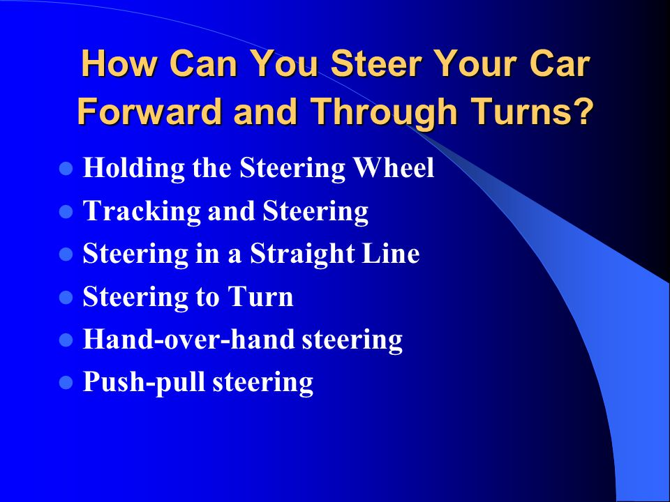How Can You Steer Your Car Forward and Through Turns