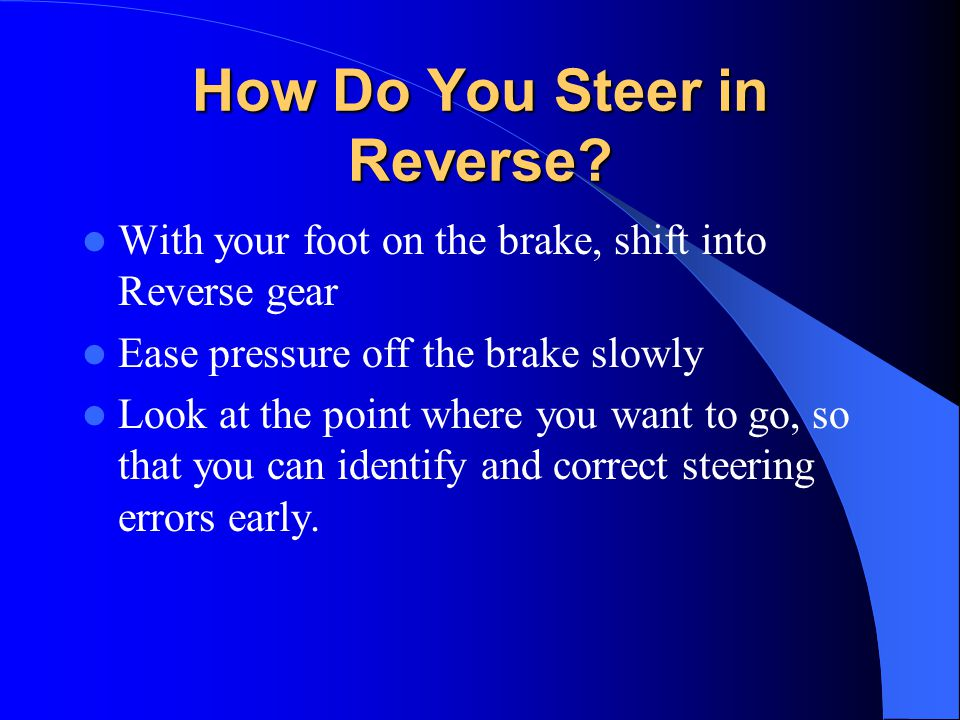 How Do You Steer in Reverse