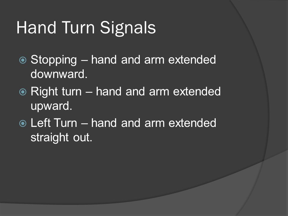 Hand Turn Signals Stopping – hand and arm extended downward.