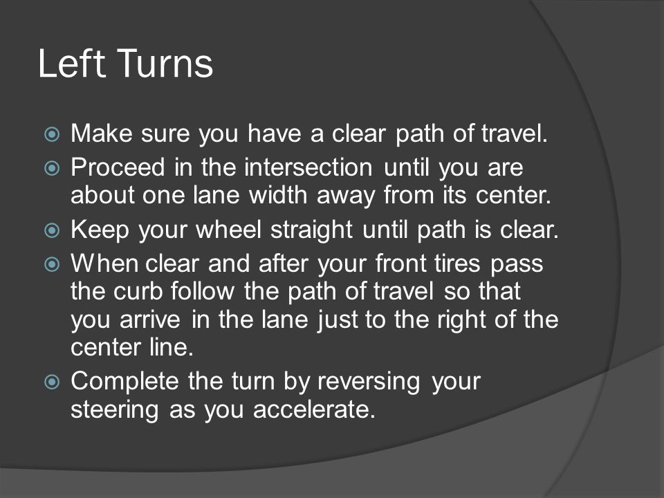 Left Turns Make sure you have a clear path of travel.