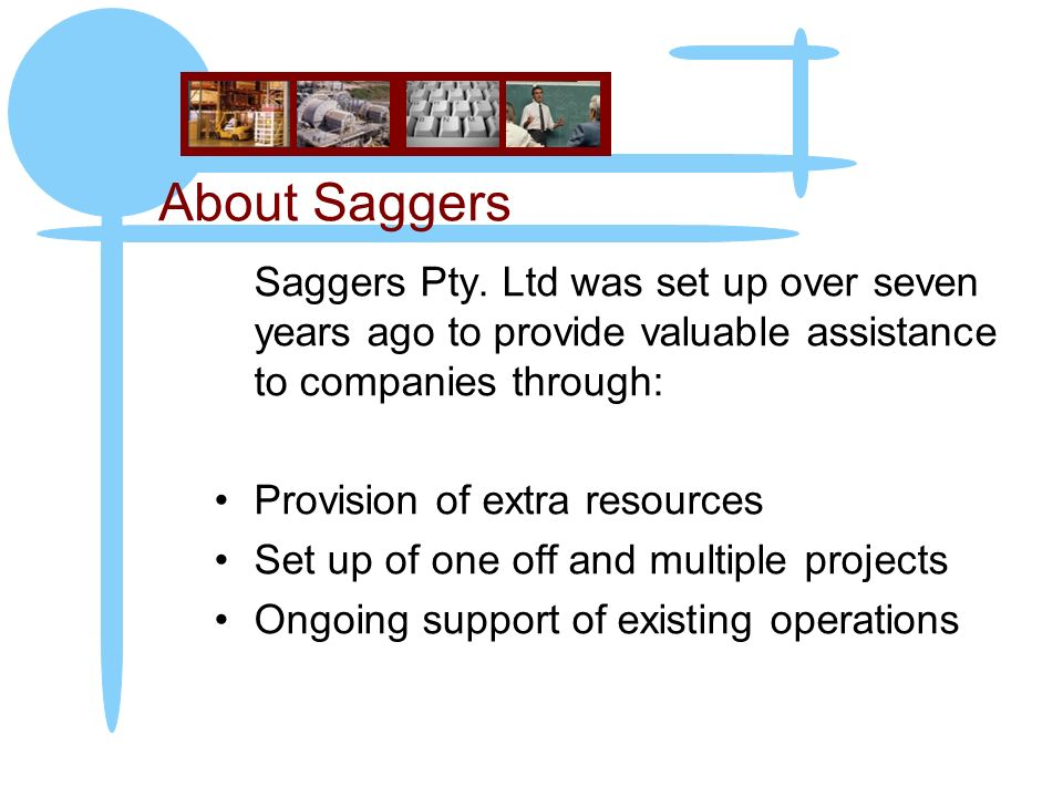 About Saggers Saggers Pty. Ltd was set up over seven years ago to provide valuable assistance to companies through: