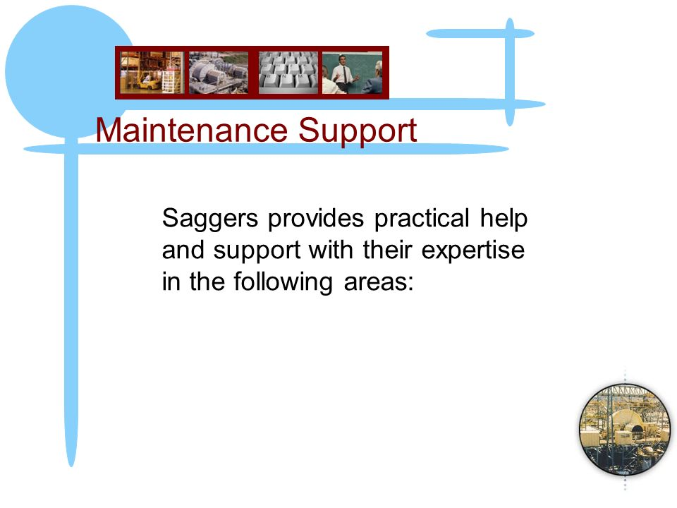 Maintenance Support Saggers provides practical help and support with their expertise in the following areas: