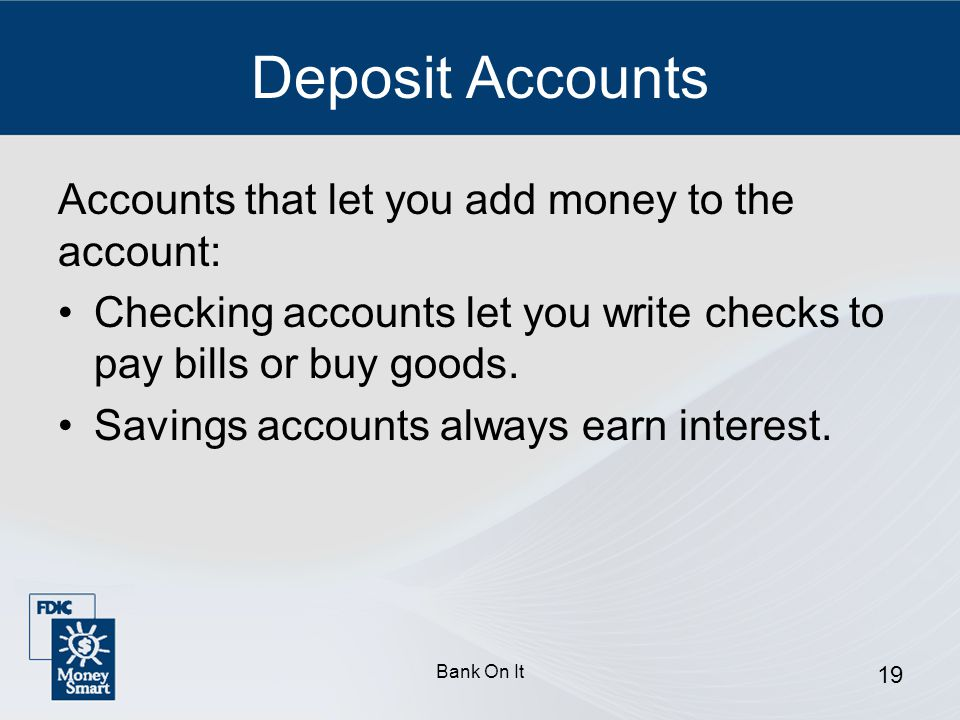 Deposit Accounts Accounts that let you add money to the account: