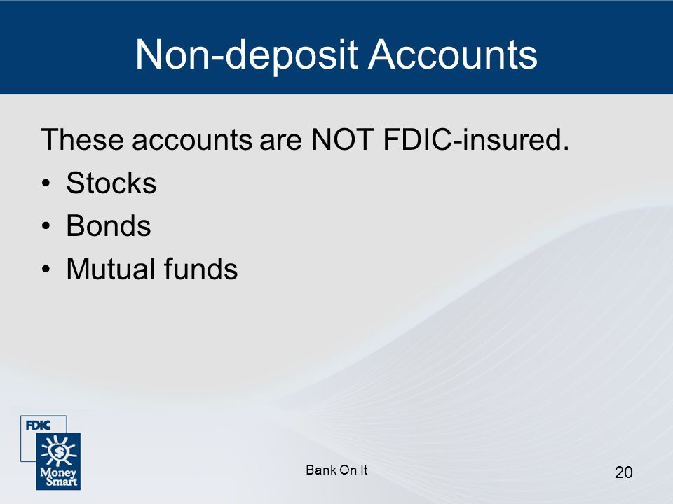 Non-deposit Accounts These accounts are NOT FDIC-insured. Stocks Bonds