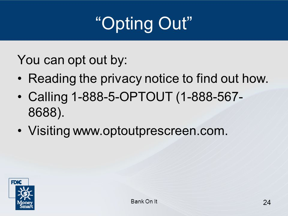 Opting Out You can opt out by: